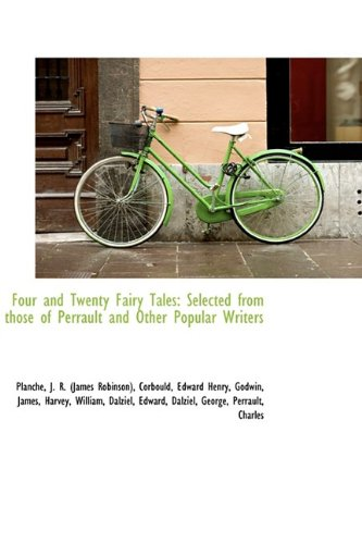 Four and Twenty Fairy Tales: Selected from those of Perrault and Other Popular Writers