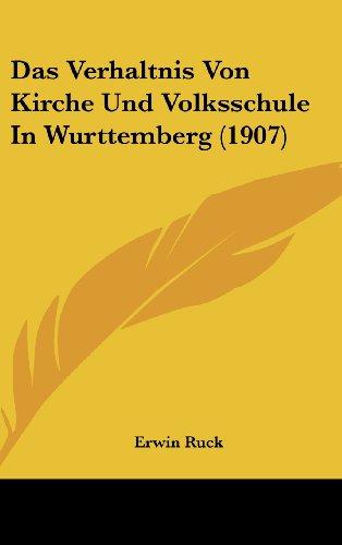 Das Verhaltnis Von Kirche Und Volksschule in Wurttemberg (1907)
