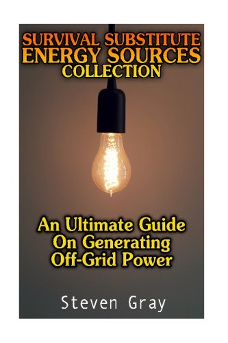 Survival Substitute Energy Sources Collection: An Ultimate Guide On Generating Off-Grid Power: (Living without Elecrticity, Building Solar Power System) (Alternative Ways of Generating Power) (Living Alternative compare prices)