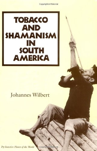 Tobacco and Shamanism in South America (Psychoactive...