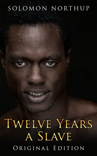 Solomon Northup - Twelve Years A Slave: Original Edition - With Bonus of Uncle Tom's Cabin and Original illustrations (English Edition)