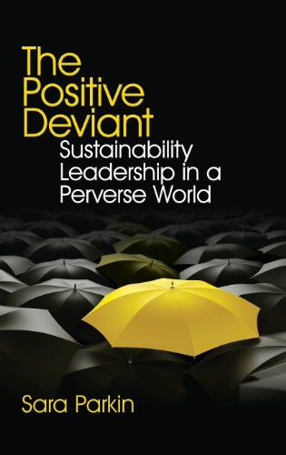 The Positive Deviant: Sustainability Leadership in a Perverse World