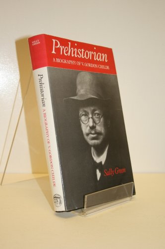 Prehistorian: A Biography of V. Gordon Childe, by Sally Green