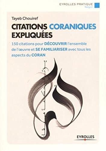 Citations coraniques expliquées: 150 citations pour découvrir l'ensemble de l'oeuvre et se familiariser avec tous les aspects du Coran gratuit