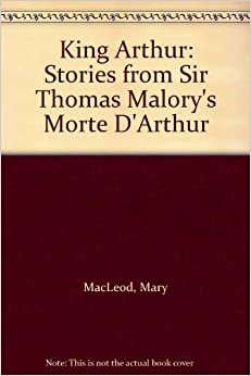 king arthur by sir thomas malory essay The life of king arthur, sir lancelot, queen guinevere, merlin & the knights of the round table le morte d'arthur sir thomas malory is the author of.