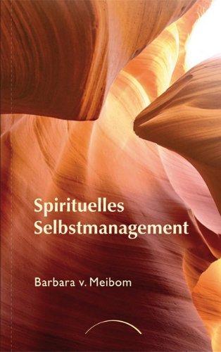 Spirituelles Selbstmanagement: Ein Weg zur Versöhnung von Macht und Liebe