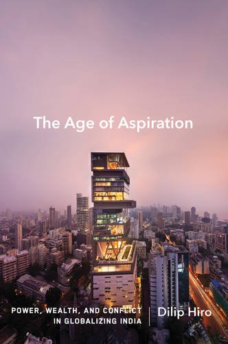 The Age of Aspiration: Power, Wealth, and Conflict in Globalizing India PDF