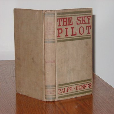 The Sky Pilot : A Tale of the Foothills, RALPH CONNOR