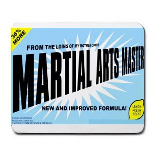 FROM THE LOINS OF MY MOTHER COMES MARTIAL ARTS MASTER Mousepad