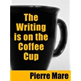The Writing is on the Coffee Cup ~ Pierre Mare