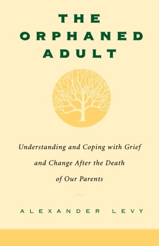 The Orphaned Adult: Understanding And Coping With Grief And Change After The Death Of Our Parents