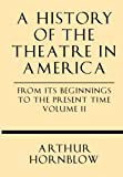 img - for A History of the Theatre in America from its Beginnings to the Present Time Volume II book / textbook / text book