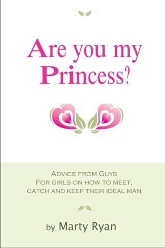 Are You My Princess?  Advice from Guys for Girls on How to Meet, Catch and Keep Their Ideal Man (Volume 1)