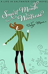 (FREE on 3/15) Smart Mouth Waitress by Dalya Moon - http://eBooksHabit.com