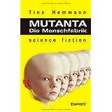 """Mutanta. Die Menschfabrikvon """"Tino Hemmann"""""""