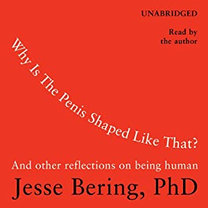 Why Is the Penis Shaped Like That? | [Jesse Bering]