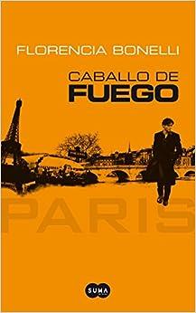 CABALLO DE FUEGO - PARIS: FLORENCIA BONELLI: 9789870415794: Amazon.com