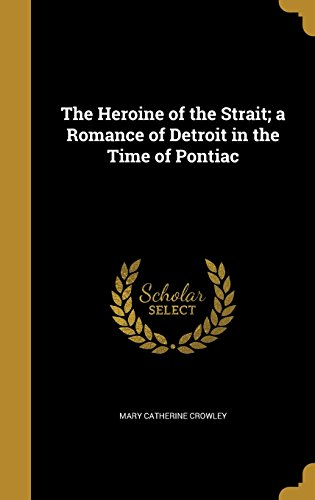 the-heroine-of-the-strait-a-romance-of-detroit-in-the-time-of-pontiac