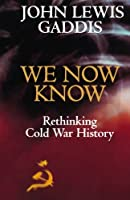 We Now Know: Rethinking Cold War History (A Council on Foreign Relations Book)