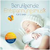 Beruhigende Entspannungsmusik fürs Baby (Sanfte klassische Melodien für Mutter und Kind)