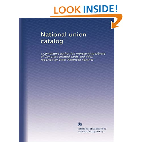 National union catalog: a cumulative author list representing Library of Congress printed cards and titles reported other American libraries