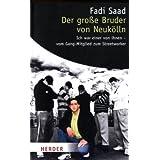 """Der gro�e Bruder von Neuk�lln: Ich war einer von ihnen - vom Gang-Mitglied zum Streetworkervon """"Fadi Saad"""""""