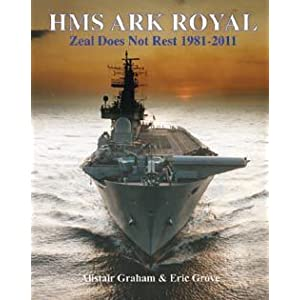 HMS Ark Royal - Zeal Does Not Rest 1981-2011