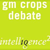 GM Crops are Good for Us: An Intelligence Squared Debate | [Intelligence Squared Limited]