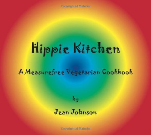 Hippie Kitchen: A Measurefree Vegetarian Cookbook (Measurefree Cookbook Trilogy)