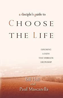 A Disciple's Guide to Choose the Life, Exploring a Faith That Embraces Discipleship