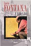 Lucio Fontana e Milano (Italian Edition) (8843559346) by Fontana, Lucio