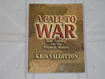 A Call to War Basic Training for the Prophetic Ministry by Kris Valloton