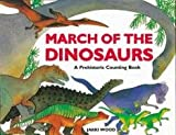 Jakki Wood March of the Dinosaurs: A Dinosaur Counting Book