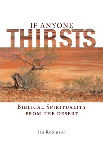 If Anyone Thirsts: Biblical Spirituality from the Desert