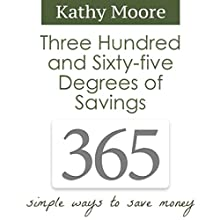 365 Degrees of Savings: Simple Ways to Save Money (       UNABRIDGED) by Kathy Moore Narrated by Ryan Landis