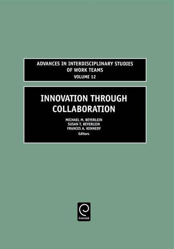 Innovation Through Collaboration, Volume 12 (Advances in Interdisciplinary Studies of Work Teams)