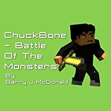 ChuckBone: Battle of the Monsters: Monster, Volume 4 (       UNABRIDGED) by Barry J. McDonald Narrated by Jim Pelletier