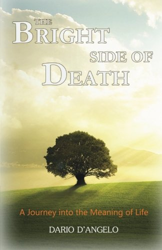 The Bright Side of Death: A Journey Into the Meaning of Life