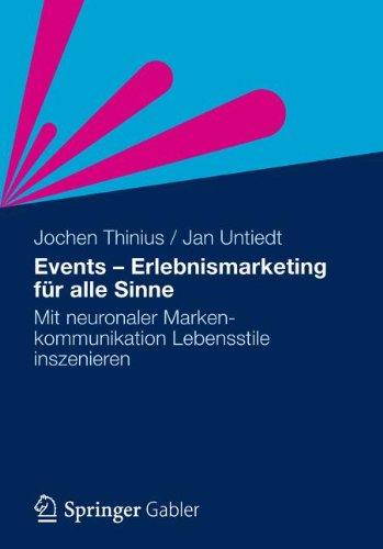 Events - Erlebnismarketing für alle Sinne: Mit neuronaler Markenkommunikation Lebensstile inszenieren