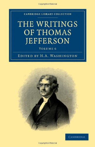 The Writings of Thomas Jefferson 9 Volume Set: The Writings of Thomas Jefferson: Being his Autobiography, Correspondence, Reports, Messages, ... Library Collection - North American History)
