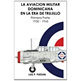 La Aviacion Militar Dominicana en la Era de Trujillo