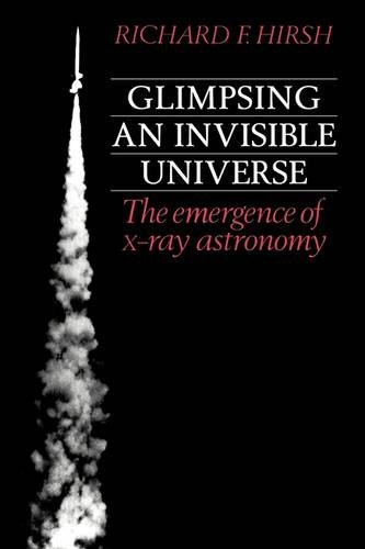 Glimpsing An Invisible Universe: The Emergence Of X-Ray Astronomy