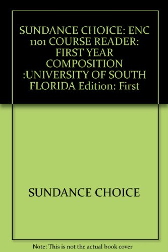 Sundance Choice: ENC 1101 Course Reader - First Year Composition (University of South Florida)