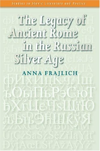 The Legacy of Ancient Rome in the Russian Silver Age. (Studies in Slavic Literature & Poetics)
