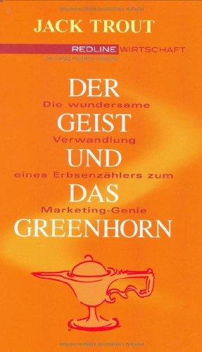 Trout Jack, Der Geist und das Greenhorn. Die wundersame Verwandlung eines Erbsenzählers zum Marketing-Genie.