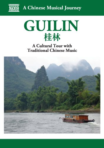 A Chinese Musical Journey - Guilin: A Cultural Tour With Traditional Chinese Music