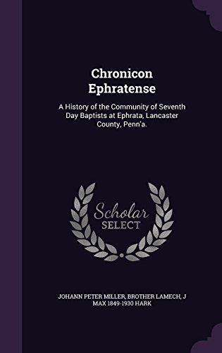 Chronicon Ephratense: A History of the Community of Seventh Day Baptists at Ephrata, Lancaster County, Penn'a.