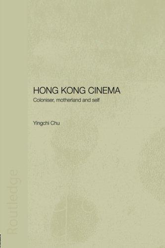Hong Kong Cinema: Coloniser, Motherland and Self