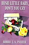 img - for { [ HUSH LITTLE BABY, DON'T YOU CRY ] } Pfeifer, Bobbie J A ( AUTHOR ) Dec-01-1999 Paperback book / textbook / text book