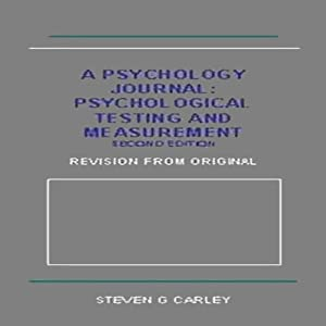 Psychological Testing and Measurement | [Steven G. Carley]
